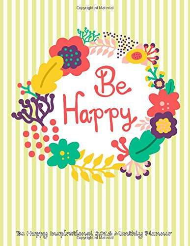 9781517524258: Be Happy Inspirational 2016 Monthly Planner