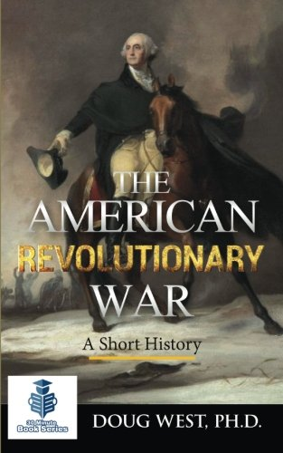 9781517524500: The American Revolutionary War - A Short History (30 Minute Book Series) (Volume 5)