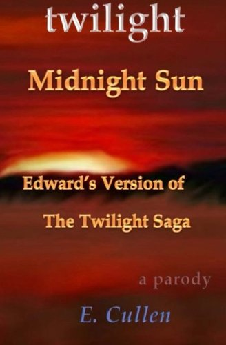 9781517527280: Twilight Midnight Sun: Edward's Version of The Twilight Saga (A Parody)