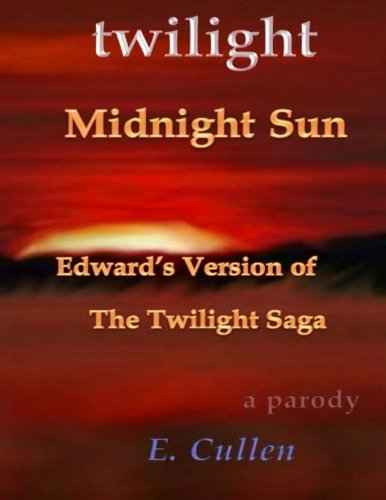 9781517527747: Twilight Midnight Sun: Edward's Version of The Twilight Saga (A Parody)