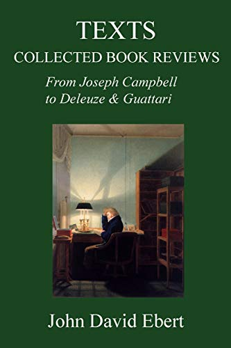 Texts: Collected Book Reviews from Joseph Campbell to Deleuze and Guattari: John David Ebert