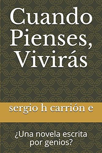 9781517529253: Cuando Pienses, Viviras: Una novela escrita por genios? (Spanish Edition)