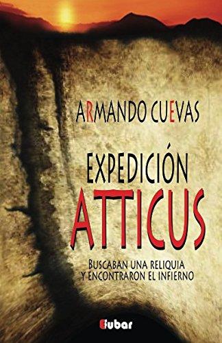 Expedicion Atticus: (Buscaban Una Reliquia y Encontraron: Armando Cuevas Calderon,