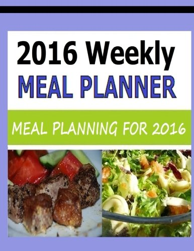 9781517530877: 2016 Weekly Meal Planner: Meal Planning for 2016 - Grocery Shopping List Included