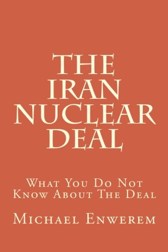 9781517531942: The Iran Nuclear Deal: What You Do Not Know About The Deal
