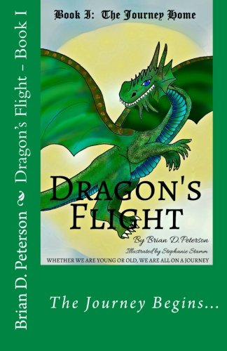 Dragon's Flight - Book I: The Journey Home (Volume 1): Brian D. Peterson