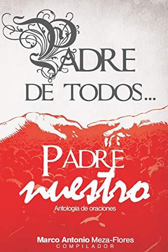 Padre de todos. Padre Nuestro (Spanish Edition): Flores, Marco Antonio