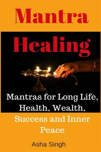 Mantra Healing: Mantras for Long Life, Health,: Singh, Asha