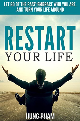 9781517538743: Restart Your Life: Let Go of the Past, Embrace Who You Are, and Turn Your Life Around