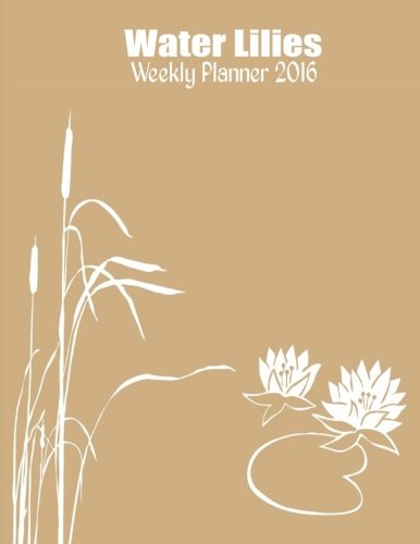 9781517550868: Water Lilies Weekly Planner 2016: 16-month engagement Calendar, Diary and Planner