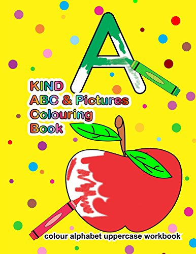 9781517551834: KIND ABC & Pictures Colouring Book (colour alphabet uppercase workbook)