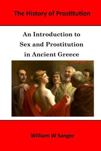 9781517552343: The History of Prostitution: An Introduction to Sex and Prostitution in Ancient Greece