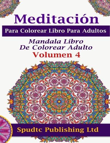 9781517552572: Meditación Para Colorear Libro Para Adultos: Mandala Libro De Colorear Adulto Volumen 4 (Spanish Edition)