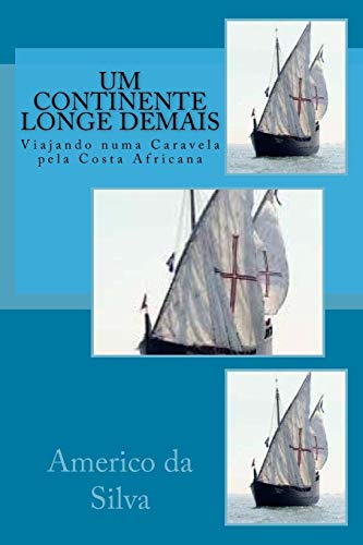 9781517553890: Um Continente Longe Demais: Viajando numa Caravela pela Costa Africana