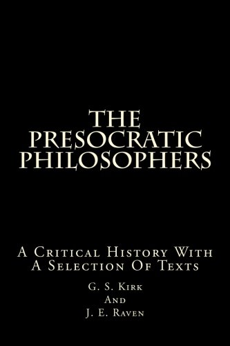 9781517557980: The Presocratic Philosophers: A Critical History With A Selection Of Texts