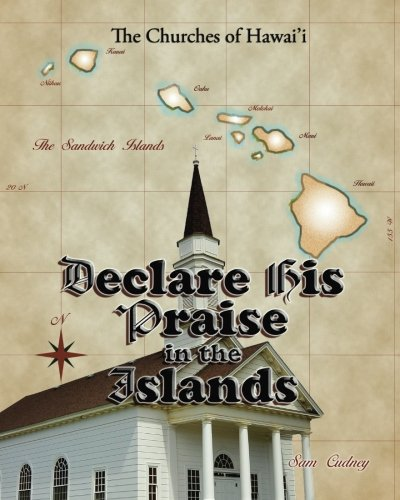 Declare His Praise in the Islands: The Churches of Hawai'i: Sam Cudney