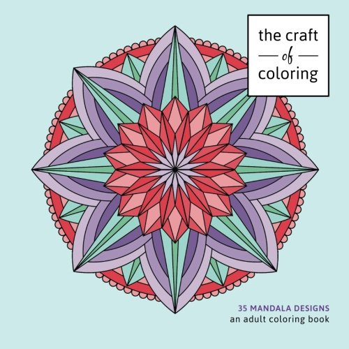 9781517562564: The Craft of Coloring: 35 Mandala Designs: An Adult Coloring Book (Relaxing And Stress Relieving Adult Coloring Books)