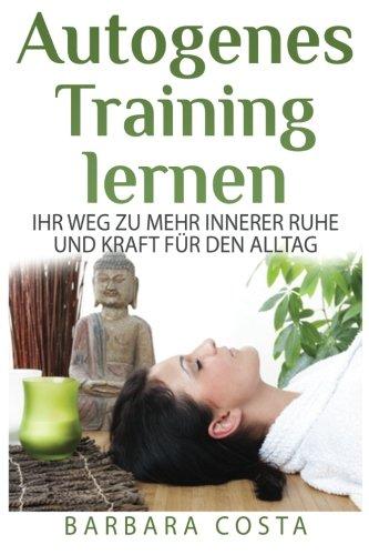 9781517563578: Autogenes Training lernen: Ihr Weg zu mehr innerer Ruhe und Kraft f�r den Alltag