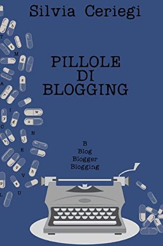 9781517565664: Pillole di Blogging: Guida pratica per blogger che vogliono trasformare una passione in qualcosa di più
