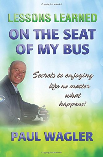 9781517570163: Lessons Learned on the Seat of My Bus: Secrets to Enjoying Life No Matter What Happens! (Volume 1)