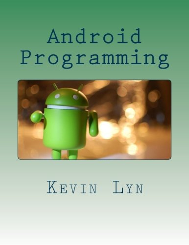 9781517570927: Android Programming: A Step By Step Guide for Beginners!