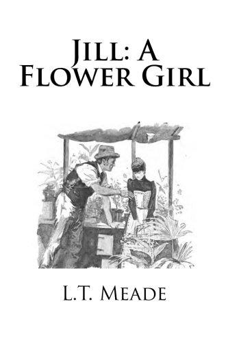 Jill: A Flower Girl: Meade, L. T.