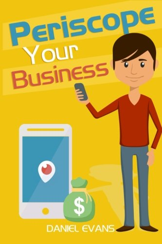 9781517571696: Periscope Your Business: How To Build Your Business Brand & Increase Profits With Live Broadcasting!