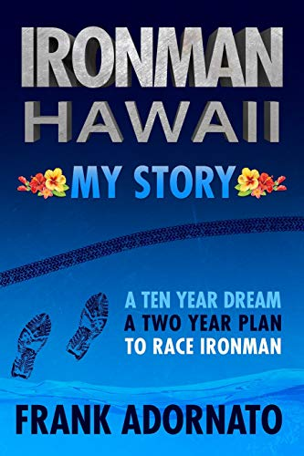 9781517572549: Ironman Hawaii, My Story.: A Ten Year Dream. A Two Year Plan
