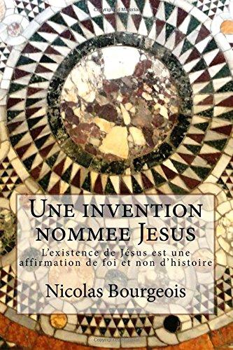 9781517576035: Une invention nommee Jesus: L'existence de Jésus est une affirmation de foi et non d'histoire
