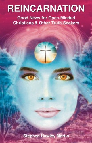 Reincarnation: Good News for Open-Minded Christians & Other Truth-Seekers: Stephen Hawley ...