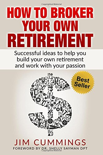 9781517577872: How To Broker Your Own Retirement: Successful Ideas To Help You Build Your Own Retirement And Work With Your Passion