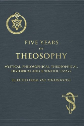 9781517580544: Five Years of Theosophy: Mystical, Philosophical, Theosophical, Historical and Scientific Essays, Selected from the Theosophist