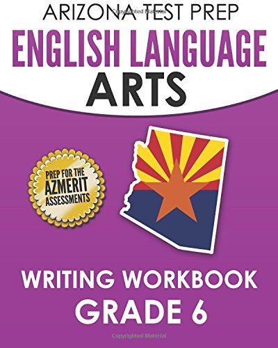9781517582395: ARIZONA TEST PREP English Language Arts Writing Workbook Grade 6: Preparation for the Writing Sections of the AzMERIT Assessments