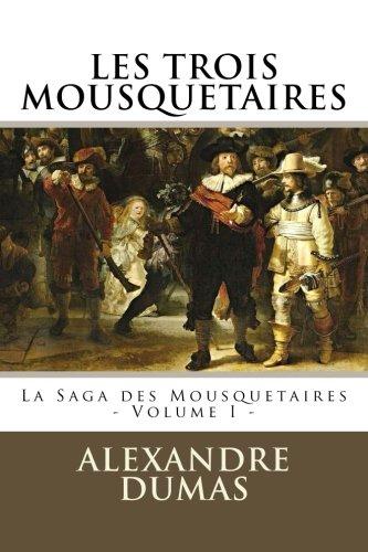 9781517583798: LES TROIS MOUSQUETAIRES par ALEXANDRE DUMAS: La Saga des Mousquetaires - Volume I (Volume 1) (French Edition)