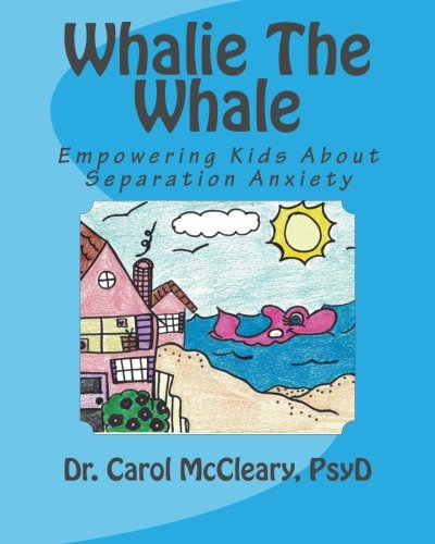 Whalie The Whale: Empowering Kids About Separation Anxiety (Empowering Kids Series) (Volume 3): Dr....