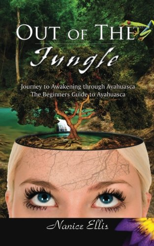 9781517590420: Out of The Jungle: The Beginners Guide to Ayahuasca