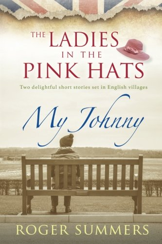 9781517592202: The Ladies in the Pink Hats and My Johnny: Two delightful short stories set in captivating English villages.