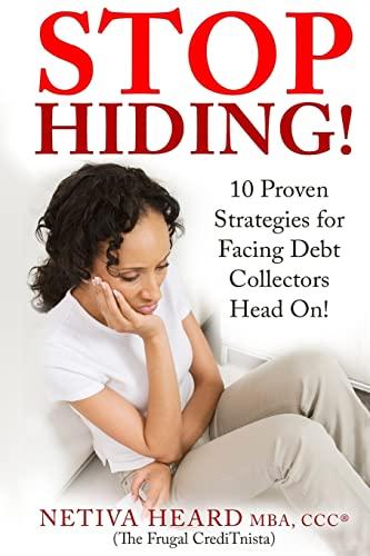 9781517593629: STOP HIDING! 10 Proven Strategies for Facing Debt Collectors Head On!