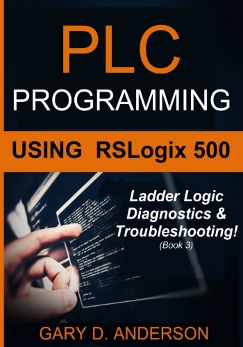 9781517594138: 3: PLC Programming Using RSLogix 500: Ladder Logic Diagnostics & Troubleshooting!: Volume 3