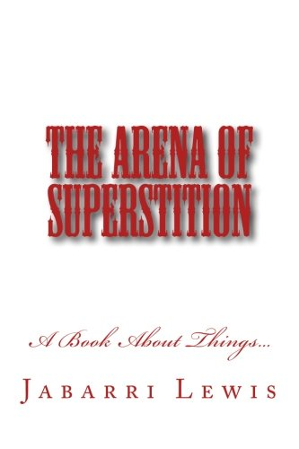 The Arena of Superstition: Jabarri D Lewis