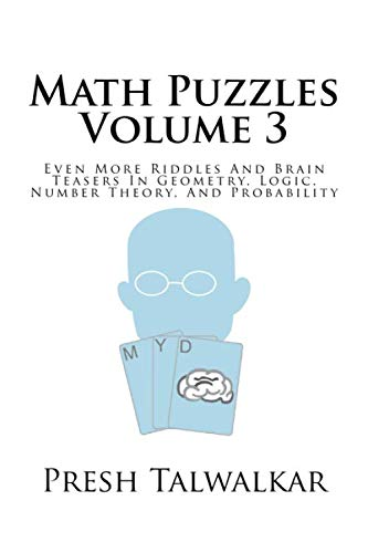 9781517596354: Math Puzzles Volume 3: Even More Riddles And Brain Teasers In Geometry, Logic, Number Theory, And Probability