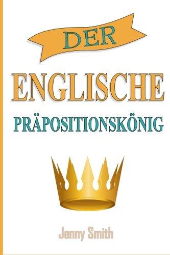 9781517599751: Der Englische Prapositionskonig: 460 Verwendungen von Präpositionen, die Ihre Englischkenntnisse verbessern.