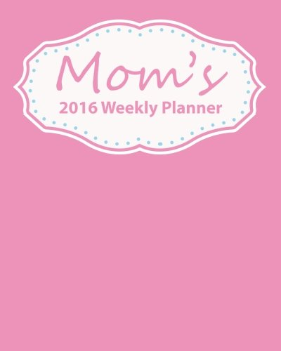 9781517600570: Mom's 2016 Weekly Planner: Plan Your Year!