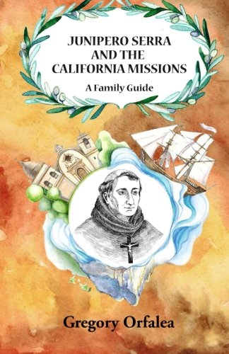 9781517600587: Junipero Serra and the California Missions: A Family Guide