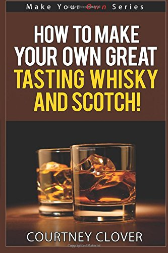 9781517601874: How To Make Your Own Great Tasting Whisky And Scotch (Make Your Own Series) (Volume 4)