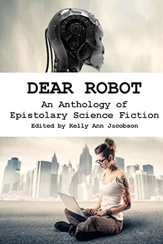 9781517601966: Dear Robot: An Anthology of Epistolary Science Fiction