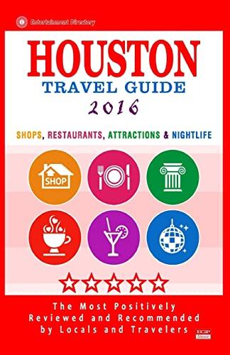9781517604127: Houston Travel Guide 2016: Shop, Restaurants, Attractions & Nightlife in Houston
