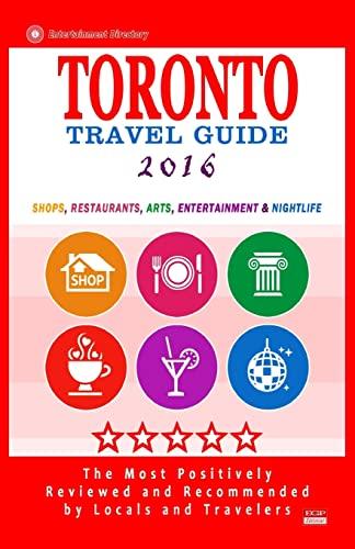 9781517604790: Toronto Travel Guide 2016: Shops, Restaurants, Arts, Entertainment and Nightlife