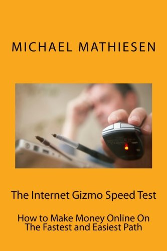 9781517605575: The Internet Gizmo Speed Test: How to Make Money Online On The Fastest and Easiest Path
