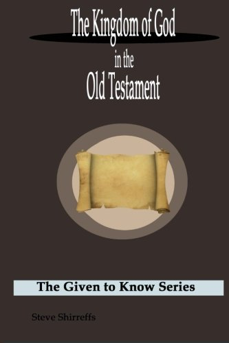 The Kingdom of God in the Old Testament (Given to Know): Shirreffs, Steve
